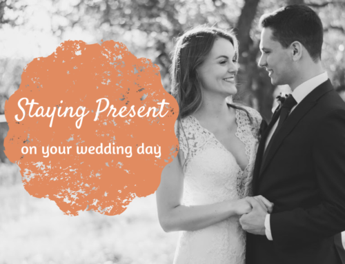 Staying present on your wedding day